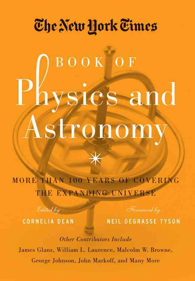 The New York Times Book of Physics and Astronomy By Dean, Cornelia (EDT)/ Tyson, Neil deGrasse (FRW)