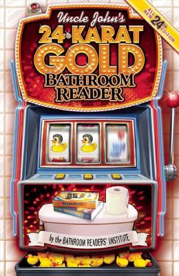 Uncle John's 24-Karat Gold Bathroom Reader By Bathroom Readers' Institute (COR)